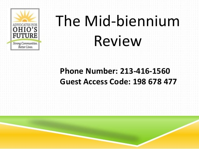 Phone Number: 213-416-1560 Guest Access Code: 198 678 477 The Mid-biennium Review