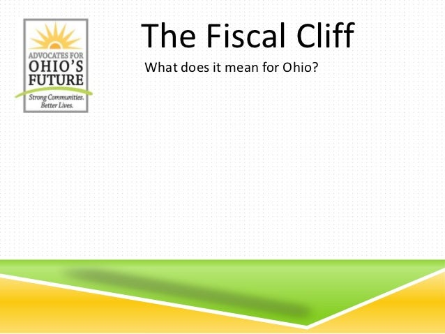 The Fiscal CliffWhat does it mean for Ohio?