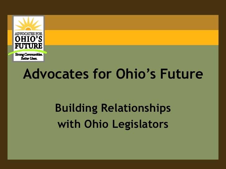 Advocates for Ohio's Future<br />Building Relationships<br />with Ohio Legislators<br />