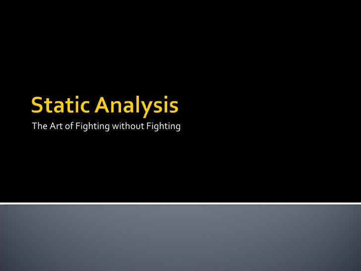 Static Analysis: The Art of Fighting without Fighting