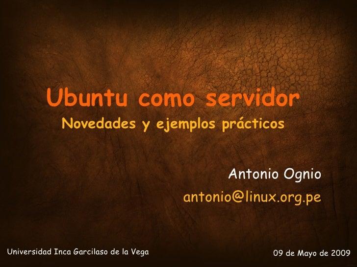 Ubuntu como servidor               Novedades y ejemplos prácticos                                                 Antonio ...