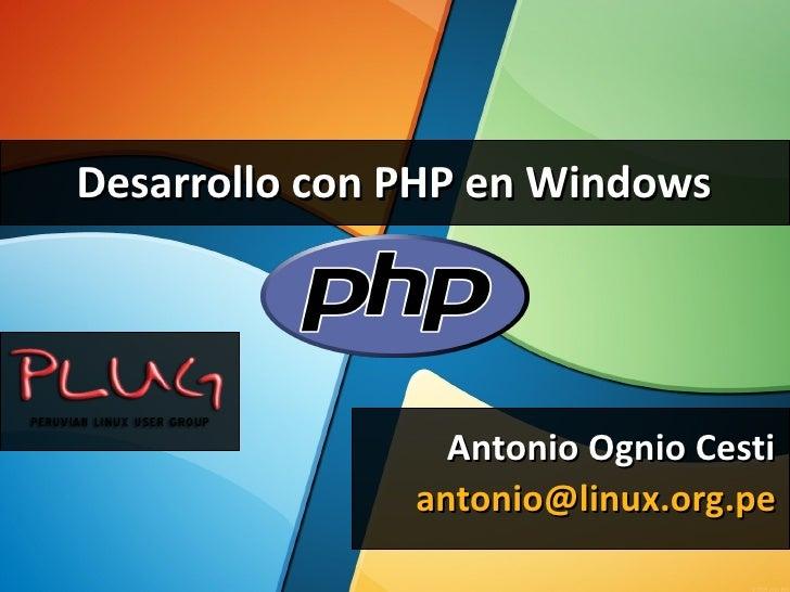 Desarrollo con PHP en Windows                                          Antonio Ognio Cesti                   antonio@linux...