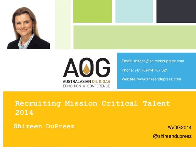Recruiting Mission Critical Talent 2014 - Shireen DuPreez - AOG Australasian Oil and Gas Conference