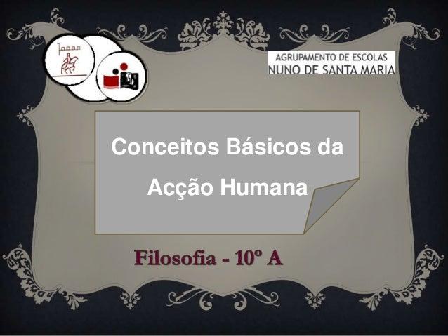 Conceitos Básicos da   Acção Humana