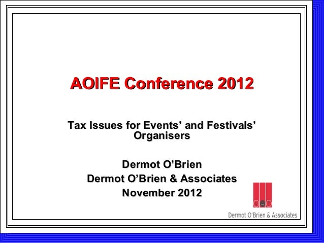 AOIFE Conference 2012AOIFE Conference 2012 Tax Issues for Events' and Festivals'Tax Issues for Events' and Festivals' Orga...