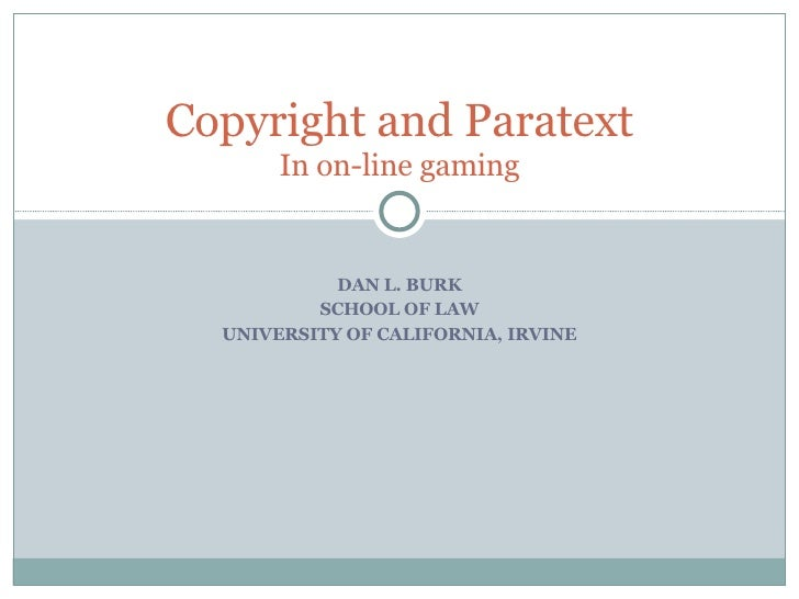 DAN L. BURK SCHOOL OF LAW UNIVERSITY OF CALIFORNIA, IRVINE Copyright and Paratext In on-line gaming