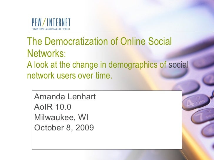 The Democratization of Online Social Networks A look at the change in demographics of social network users over time Amand...