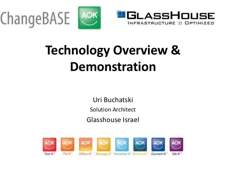 Technology Overview & Demonstration<br />Uri Buchatski<br />Solution Architect<br />Glasshouse Israel<br />