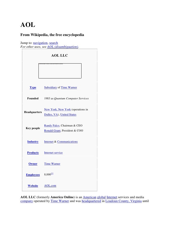 AOL From Wikipedia, the free encyclopedia  Jump to: navigation, search For other uses, see AOL (disambiguation).          ...
