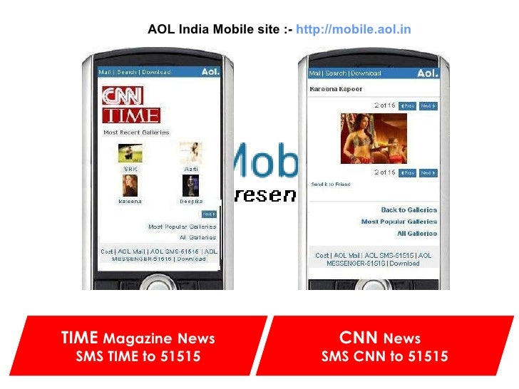 AOL India Mobile site :-   http://mobile.aol.in TIME  Magazine   News   SMS TIME to 51515 CNN  News   SMS CNN to 51515