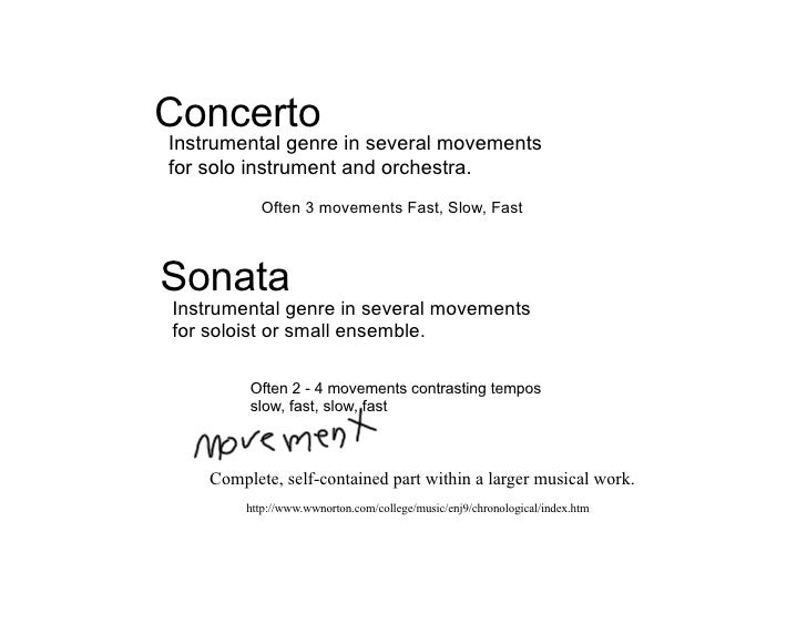 Concerto Instrumental genre in several movements for solo instrument and orchestra.            Often 3 movements Fast, Slo...