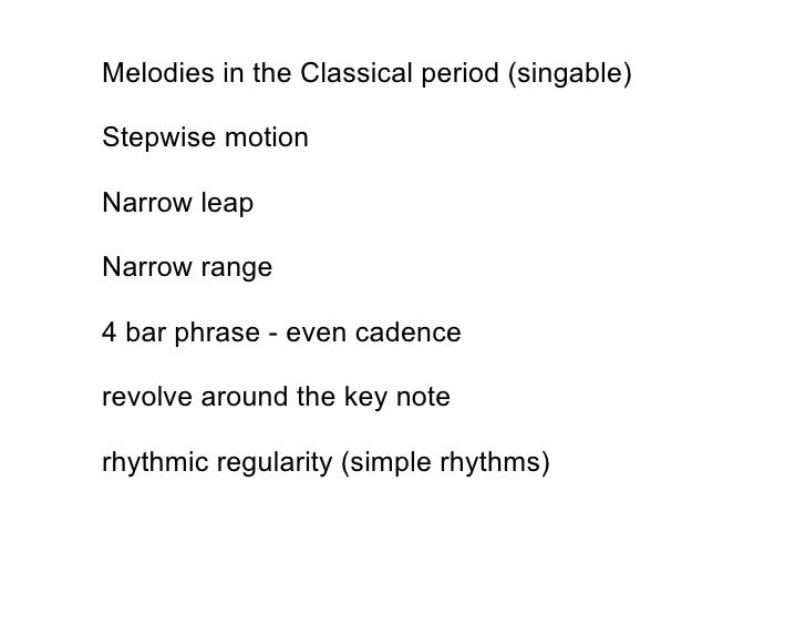 Melodies in the Classical period (singable)  Stepwise motion  Narrow leap  Narrow range  4 bar phrase - even cadence  revo...