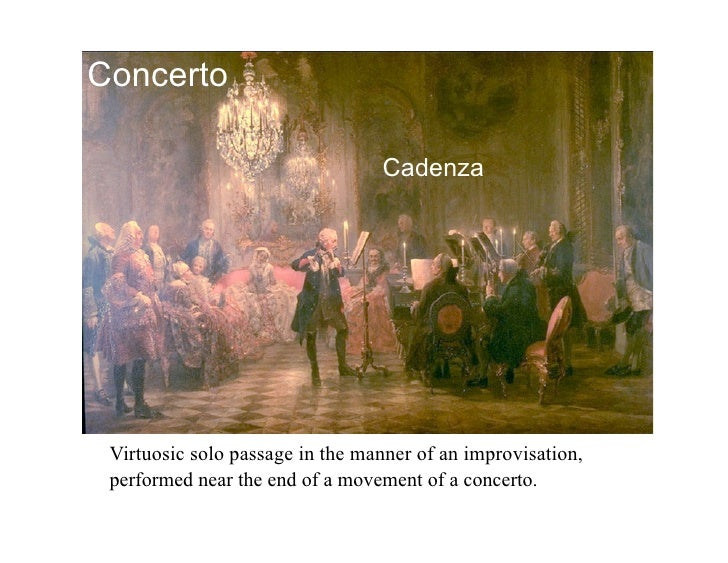 Concerto                                   Cadenza      Virtuosic solo passage in the manner of an improvisation,  perform...