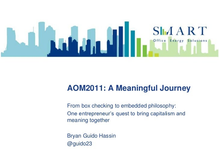 AOM2011: A Meaningful Journey<br />From box checking to embedded philosophy:<br />One entrepreneur's quest to bring capita...
