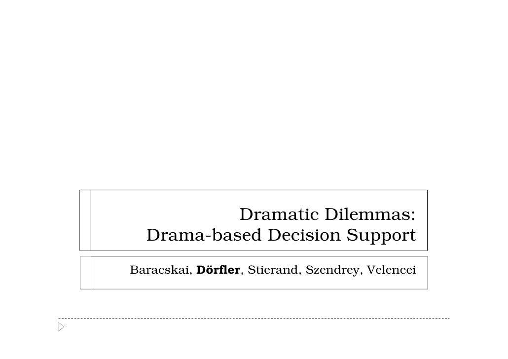 Dramatic Dilemmas:  Drama-based Decision SupportBaracskai, Dörfler, Stierand, Szendrey, Velencei