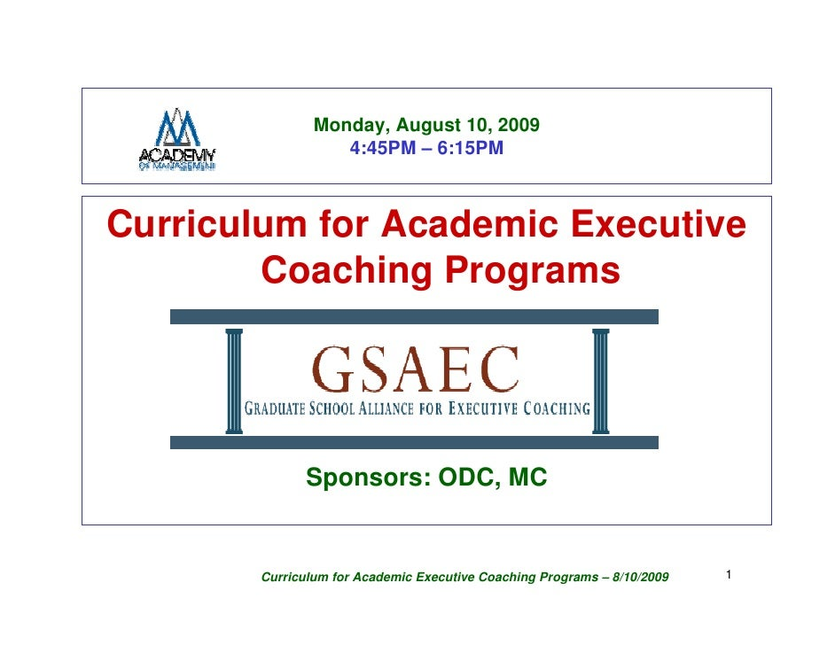 Monday, August 10, 2009                   4:45PM – 6:15PM    Curriculum for Academic Executive         Coaching Programs  ...