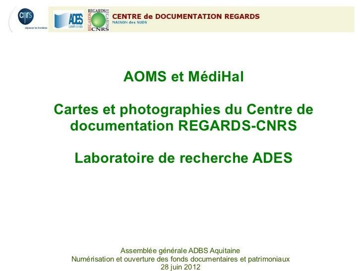 AOMS et MédiHalCartes et photographies du Centre de  documentation REGARDS-CNRS  Laboratoire de recherche ADES            ...
