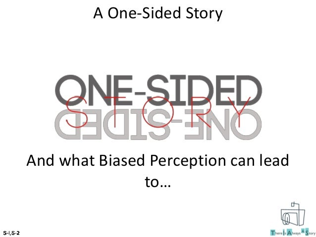 A One-Sided Story And what Biased Perception can lead to…