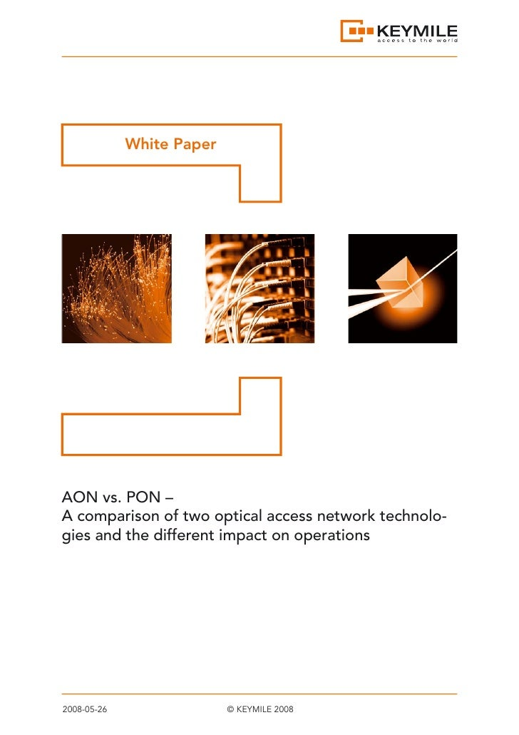 White Paper     AON vs. PON – A comparison of two optical access network technolo- gies and the different impact on operat...