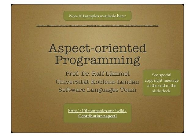 Aspect-oriented Programming Prof. Dr. Ralf Lämmel Universität Koblenz-Landau Software Languages Team https://github.com/10...
