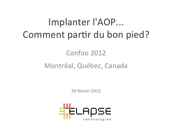 Implanter lAOP...  Comment par2r du bon pied?                Confoo 2012        Montréal, Québec, ...