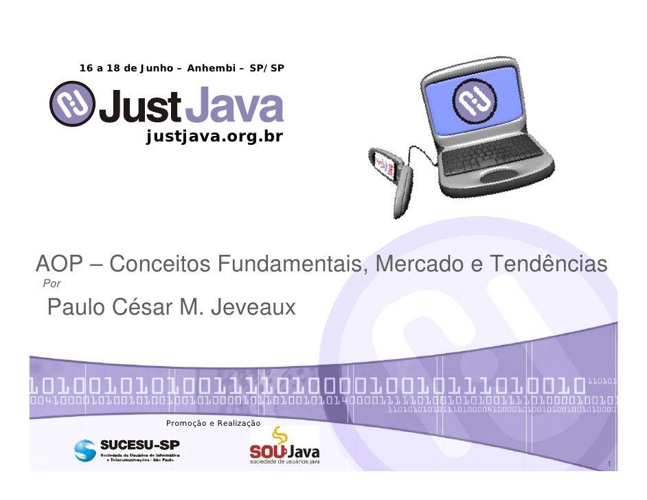 16 a 18 de Junho – Anhembi – SP/SP                      justjava.org.br     AOP – Conceitos Fundamentais, Mercado e Tendên...