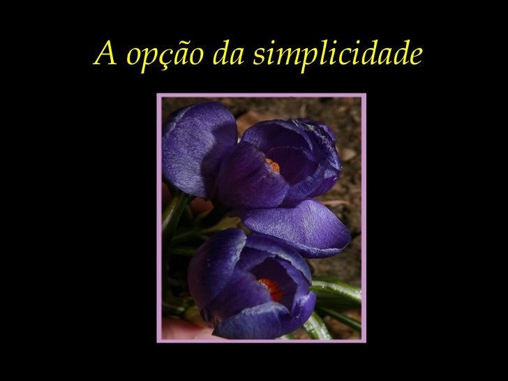 A op ç ão da simplicidade