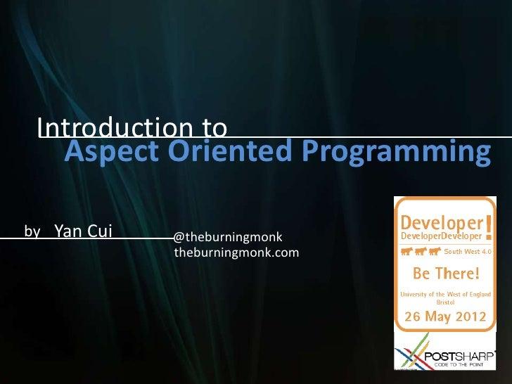 Introduction to    Aspect Oriented Programmingby Yan Cui   @theburningmonk             theburningmonk.com