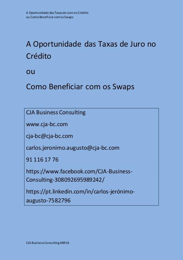 A Oportunidade dasTaxasde Jurono Crédito ou ComoBeneficiarcomosSwaps CJA BusinessConsultingABR16 A Oportunidade das Taxas ...