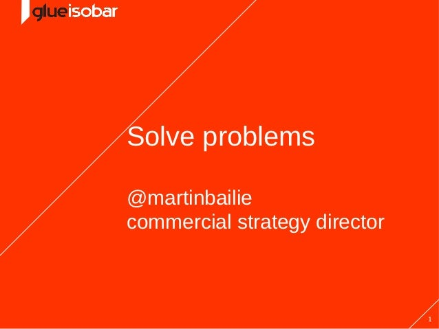 Solve problems@martinbailiecommercial strategy director                               1