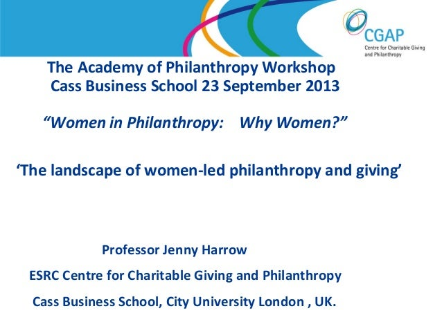 "The Academy of Philanthropy Workshop Cass Business School 23 September 2013 ""Women in Philanthropy: Why Women?"" 'The lands..."
