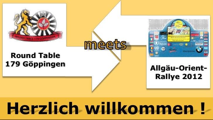 Round Table179 Göppingen                Allgäu-Orient-                 Rallye 2012Herzlich willkommen !