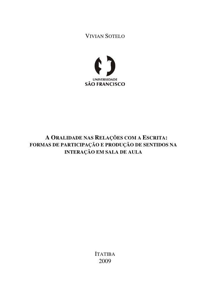 VIVIAN SOTELO     A ORALIDADE NAS RELAÇÕES COM A ESCRITA:FORMAS DE PARTICIPAÇÃO E PRODUÇÃO DE SENTIDOS NA           INTERA...