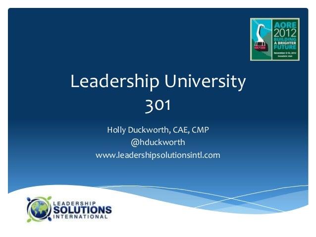 Leadership University        301     Holly Duckworth, CAE, CMP            @hduckworth   www.leadershipsolutionsintl.com