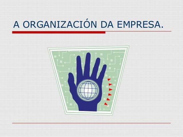 A ORGANIZACIÓN DA EMPRESA.