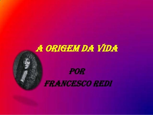 A origem da vida Por Francesco Redi