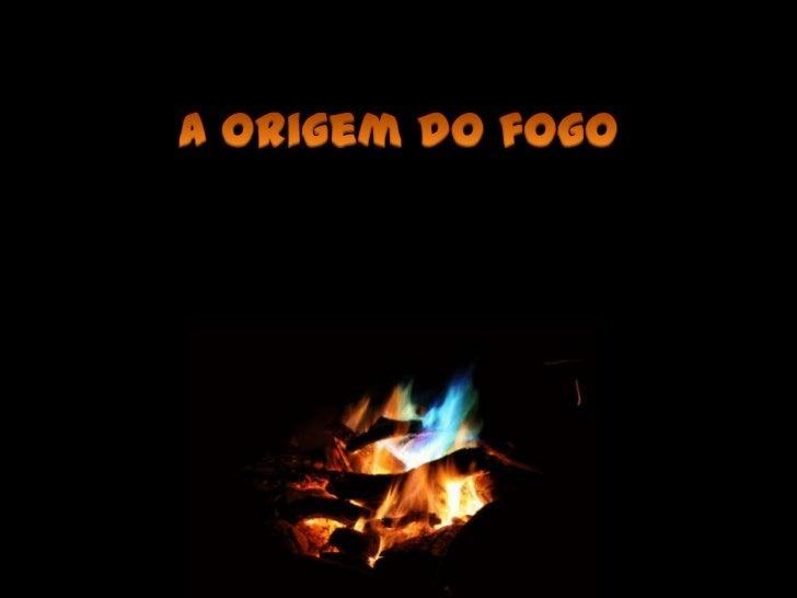 A origem do fogo