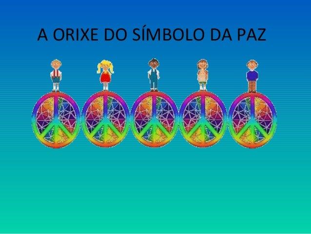 A ORIXE DO SÍMBOLO DA PAZ