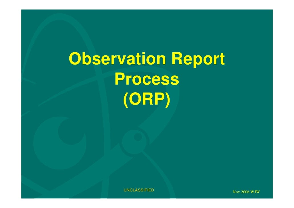 Observation Report      Process       (ORP)           UNCLASSIFIED   Nov 2006 WJW