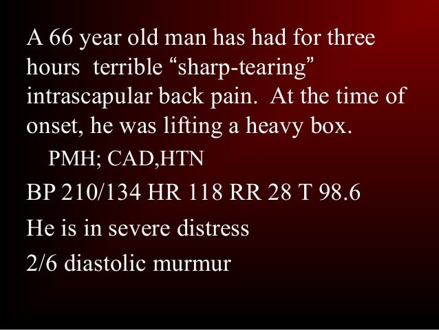"""A 66 year old man has had for threehours terrible """"sharp-tearing""""intrascapular back pain. At the time ofonset, he was lift..."""