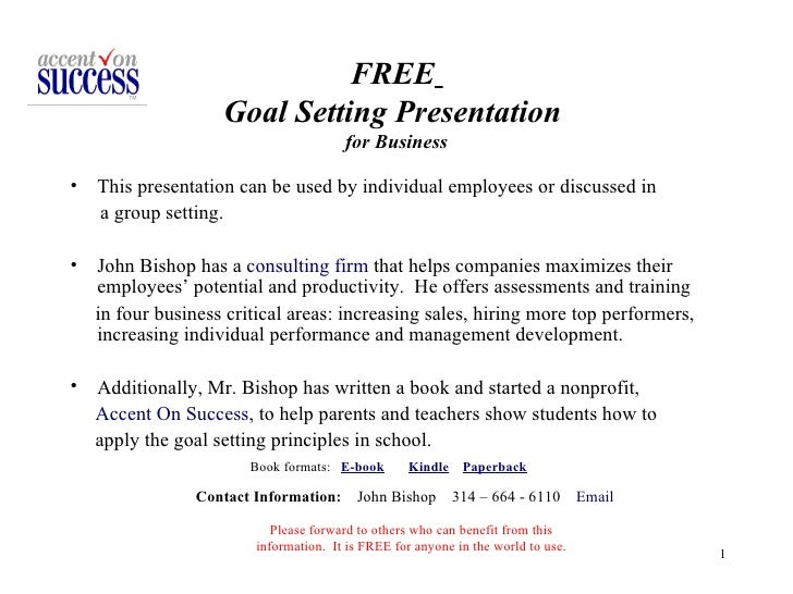 FREE   Goal Setting Presentation  for Business <ul><li>This presentation can be used by individual employees or discussed ...