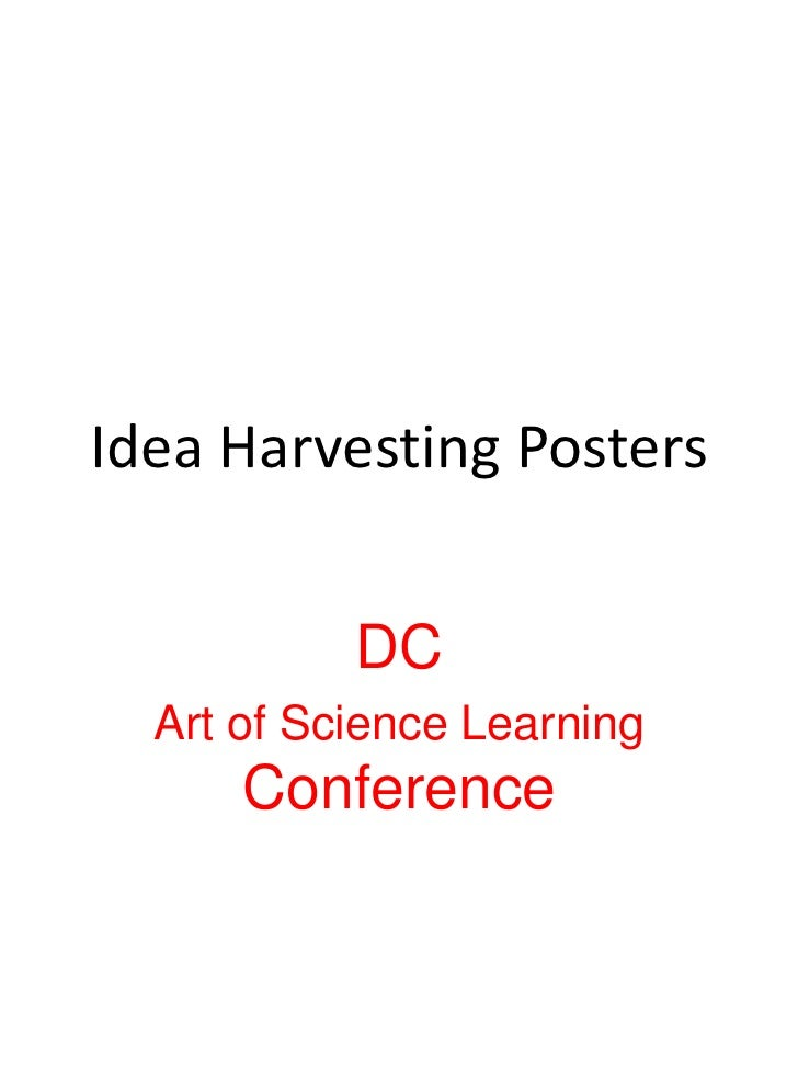 Idea Harvesting Posters<br />DC <br />Art of Science Learning Conference<br />