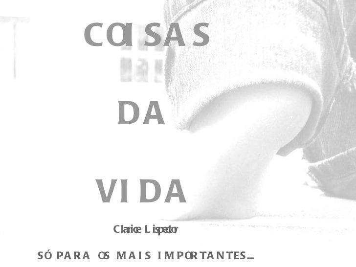 COISAS DA VIDA Clarice Lispector SÓ PARA OS MAIS IMPORTANTES....