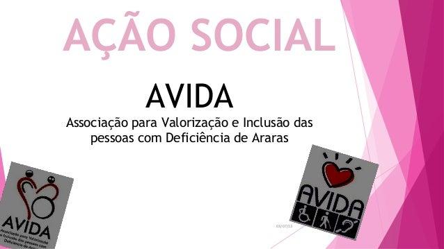 03/07/13 AVIDA Associação para Valorização e Inclusão das pessoas com Deficiência de Araras AÇÃO SOCIAL