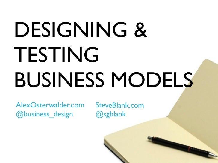 DESIGNING &TESTINGBUSINESS MODELSAlexOsterwalder.com   SteveBlank.com@business_design      @sgblank