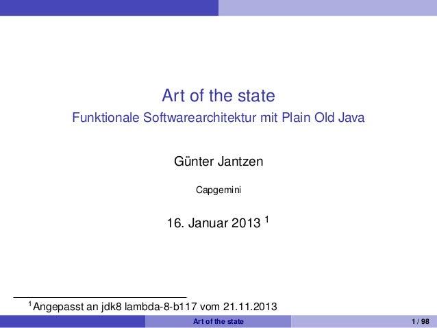 Art of the state Funktionale Softwarearchitektur mit Plain Old Java Gunter Jantzen ¨ Capgemini  16. Januar 2013 1  1  Ange...