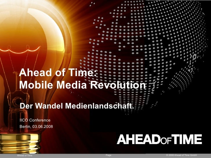 Ahead of Time:  Mobile Media Revolution   Der Wandel Medienlandschaft.   IICO Conference                        Visual and...