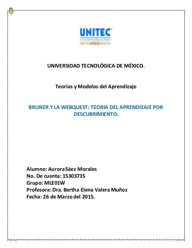 UNIVERSIDAD TECNOLÓGICA DE MÉXICO. Teorías y Modelos del Aprendizaje BRUNER Y LA WEBQUEST: TEORIA DEL APRENDIZAJE POR DESC...