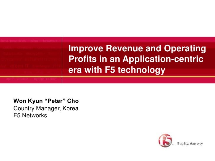 Improve Revenue and Operating                  Profits in an Application-centric                  era with F5 technologyWo...