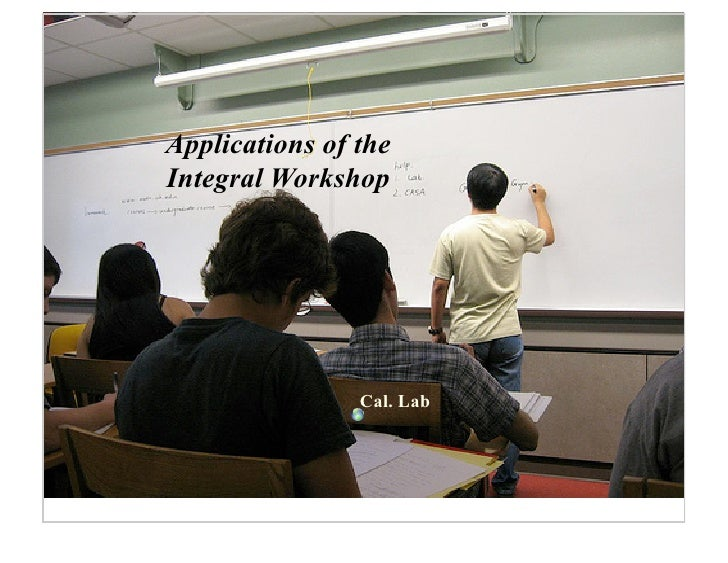 Applications of the Integral Workshop                     Cal. Lab